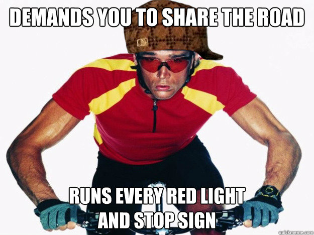 demands you to share the road runs every red light and stop -