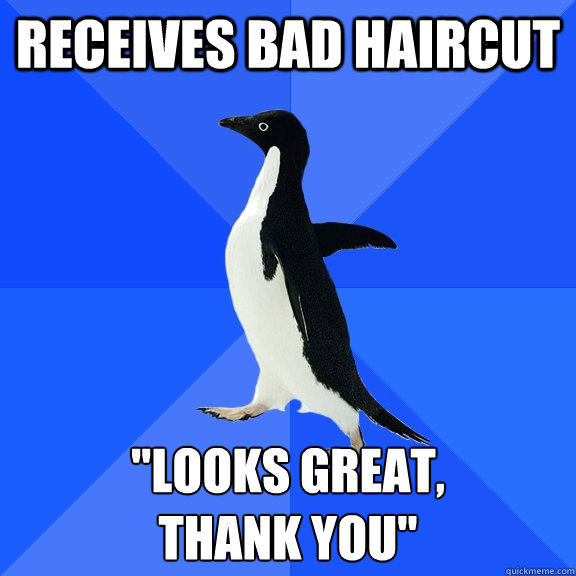 receives bad haircut looks great thank you - Socially Awkward Penguin
