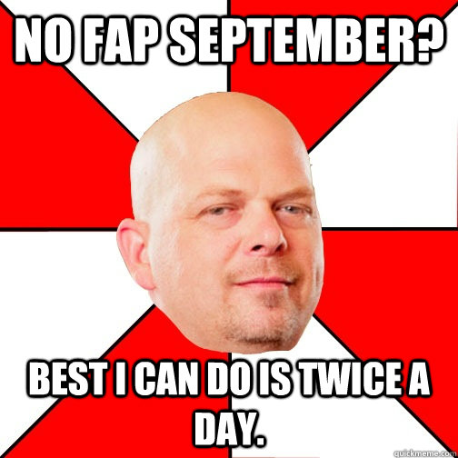 no fap september best i can do is twice a day - Pawn Star