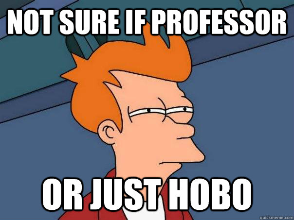not sure if professor or just hobo - Futurama Fry