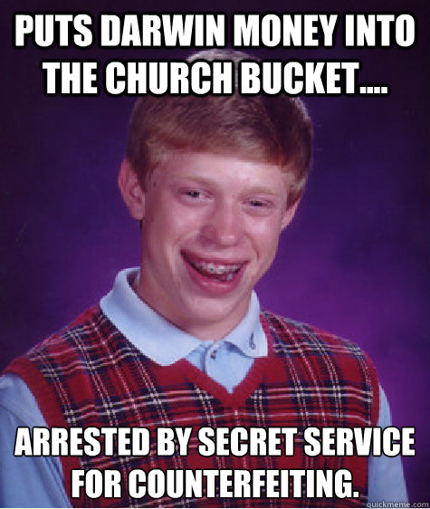 puts darwin money into the church bucket arrested by sec - Bad Luck Brian