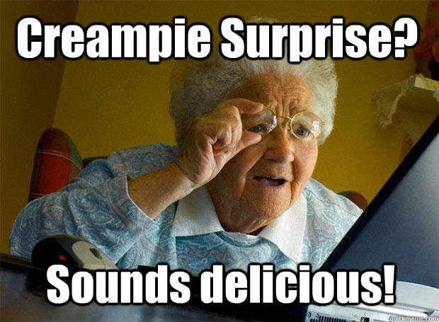 creampie surprise sounds delicious - Grandma finds the Internet