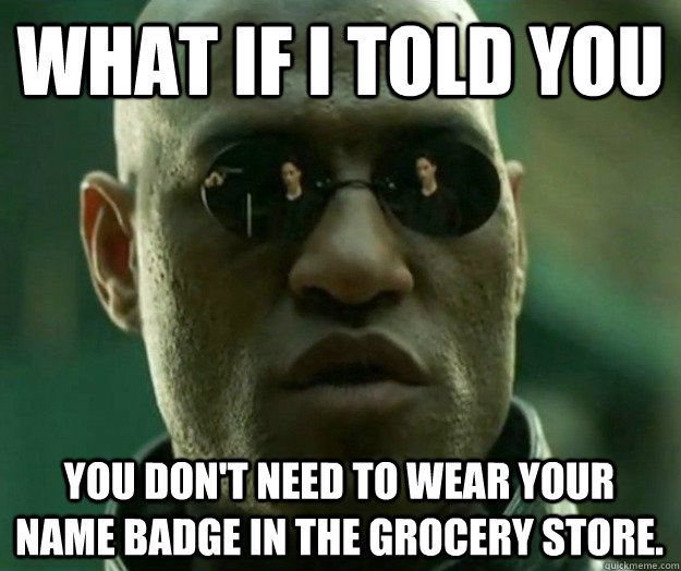 what if i told you you dont need to wear your name badge in - Hi- Res Matrix Morpheus
