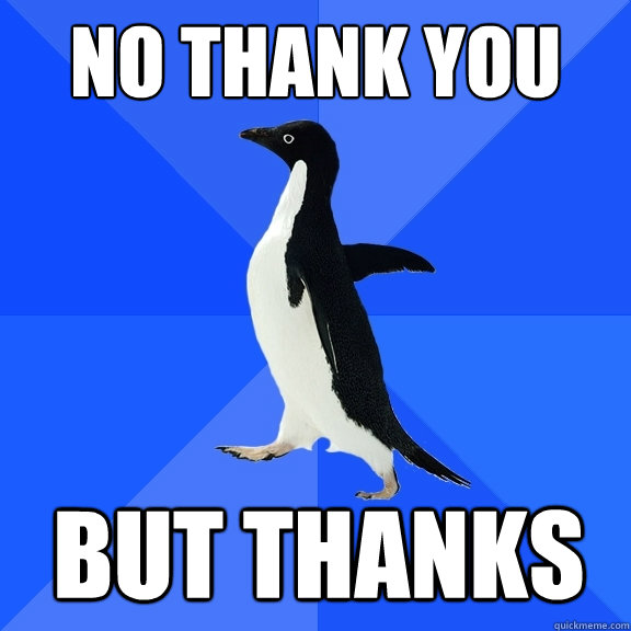 no thank you but thanks - Socially Awkward Penguin