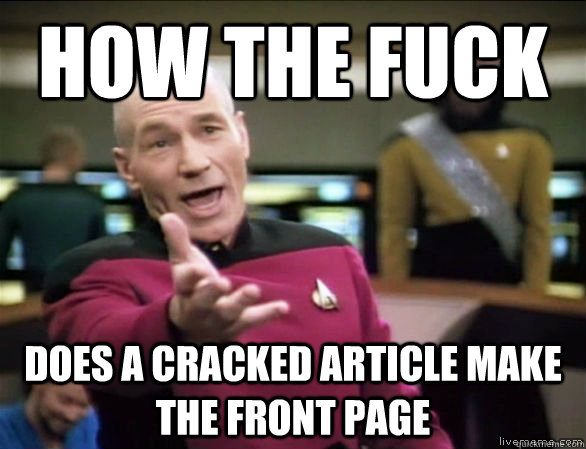 how the fuck does a cracked article make the front page - Annoyed Picard HD