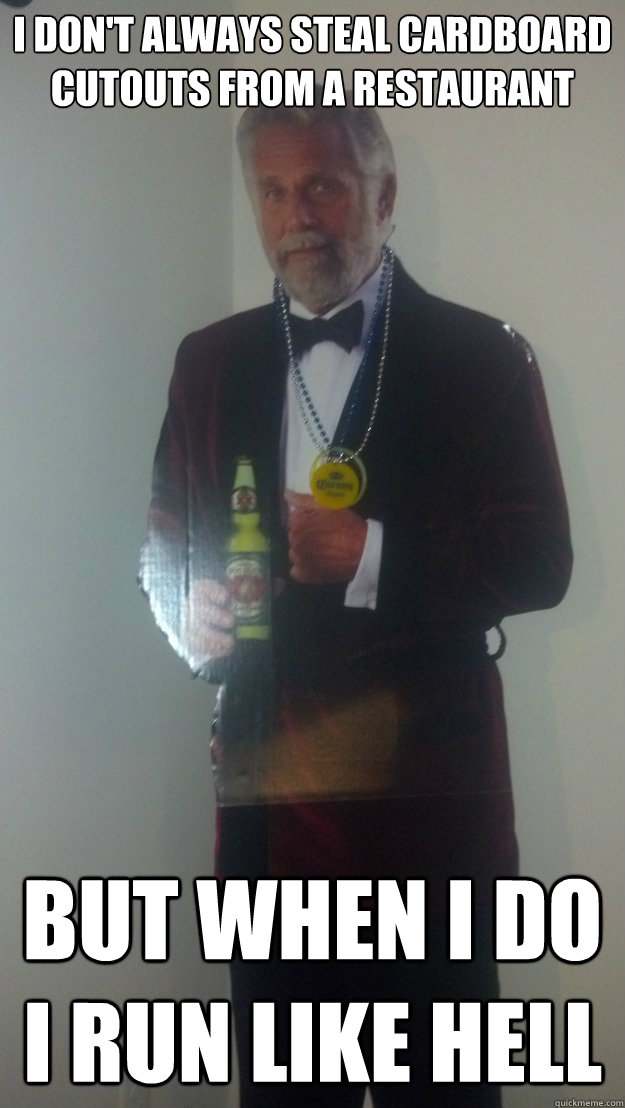 i dont always steal cardboard cutouts from a restaurant but - Cardboard Cutout