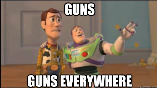 guns guns everywhere - Buzz and Woody