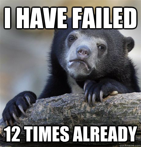 i have failed 12 times already - Confession Bear