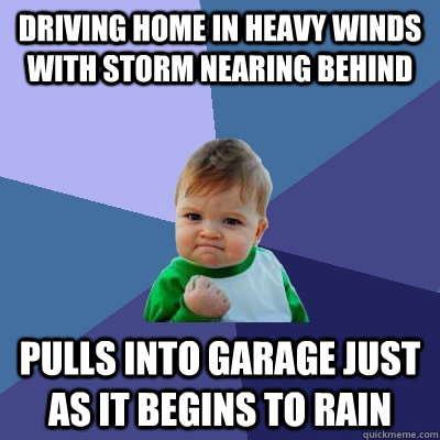 driving home in heavy winds with storm nearing behind pulls  - Success Kid