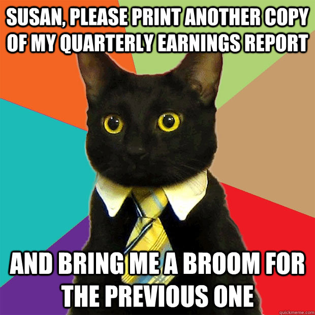 susan please print another copy of my quarterly earnings re - Business Cat