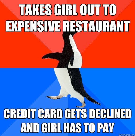 takes girl out to expensive restaurant credit card gets decl - Socially Awesome Awkward Penguin