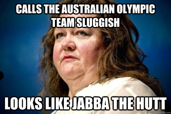 calls the australian olympic team sluggish looks like jabba  - Spiteful Billionaire