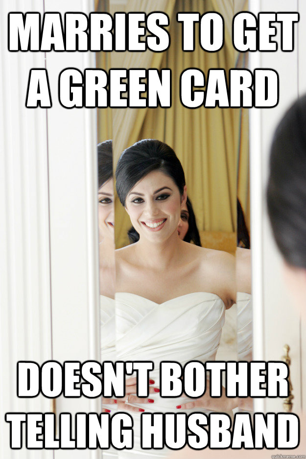 marries to get a green card doesnt bother telling husband - Scumbag Bride