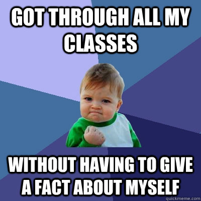got through all my classes without having to give a fact abo - Success Kid