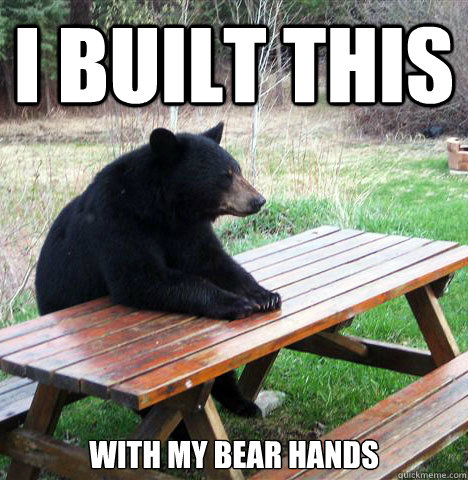 i built this with my bear hands - waiting bear