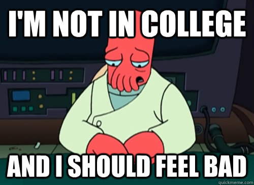 im not in college and i should feel bad - sad zoidberg