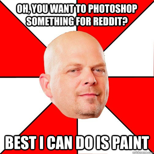 oh you want to photoshop something for reddit best i can d - Pawn Star