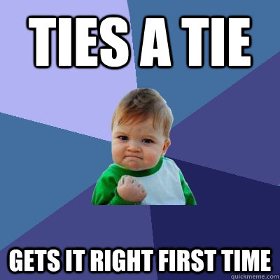 ties a tie gets it right first time - Success Kid