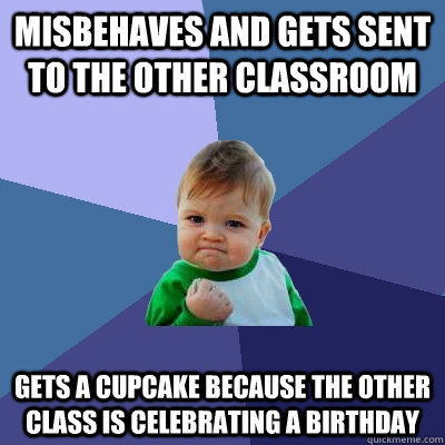 misbehaves and gets sent to the other classroom gets a cupca - Success Kid