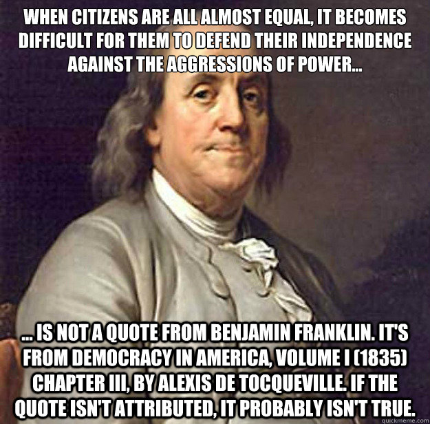 when citizens are all almost equal it becomes difficult for - Fake Benjamin Franklin Quote