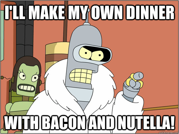 ill make my own dinner with bacon and nutella - MLP Bender