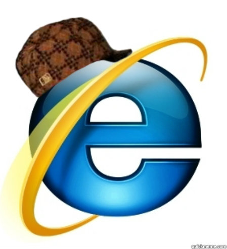 60 - Scumbag Internet Explorer