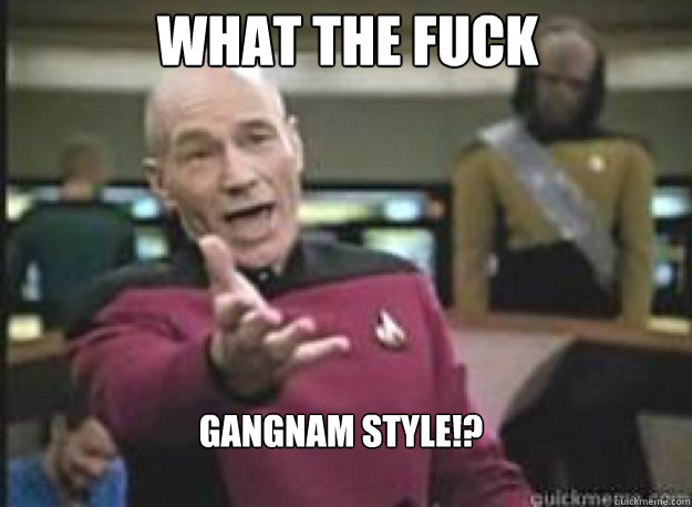 what the fuck gangnam style - What the Fuck