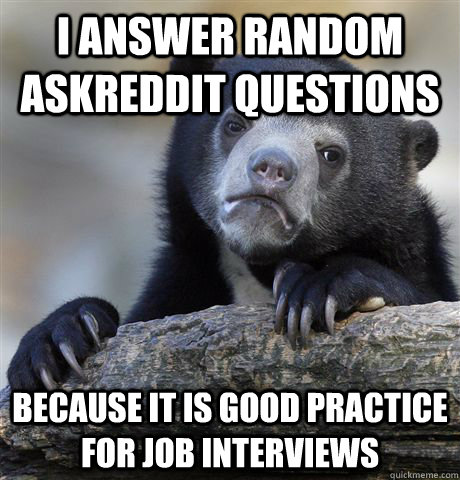 i answer random askreddit questions because it is good pract - Confession Bear