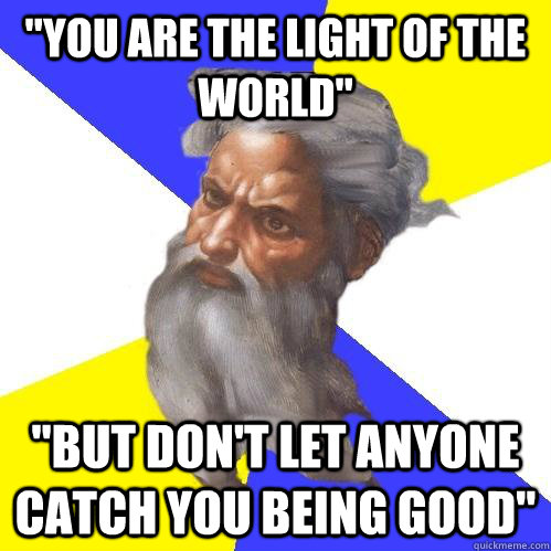 you are the light of the world but dont let anyone catch - Advice God