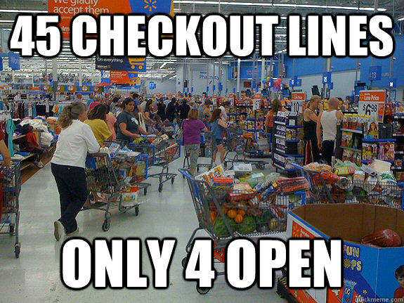 45 checkout lines only 4 open - scumbag walmart