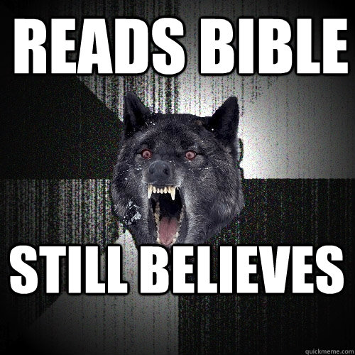 reads bible still believes - Insanity Wolf