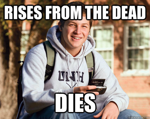 rises from the dead dies - College Freshman