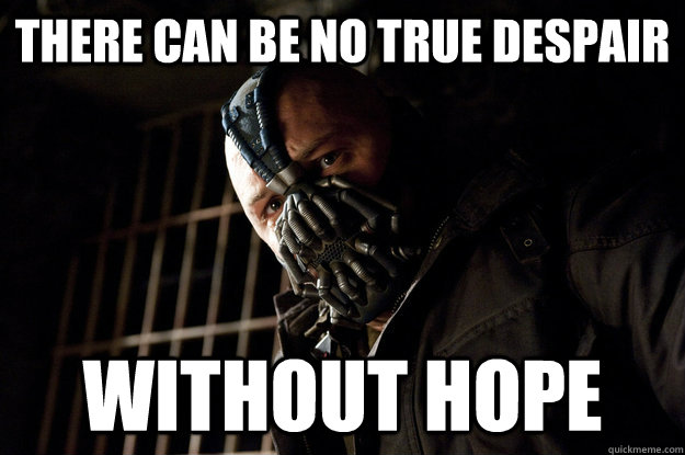 there can be no true despair without hope - Academy Bane