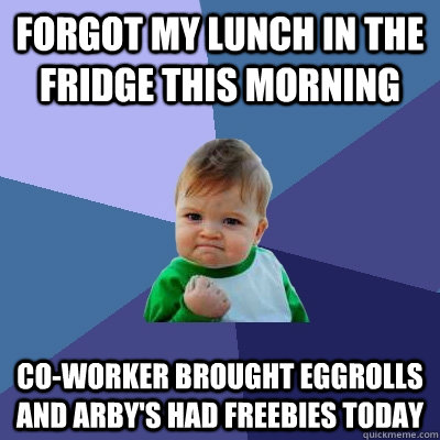 forgot my lunch in the fridge this morning coworker brought - Success Kid