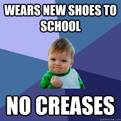 wears new shoes to school no creases  - Success Kid