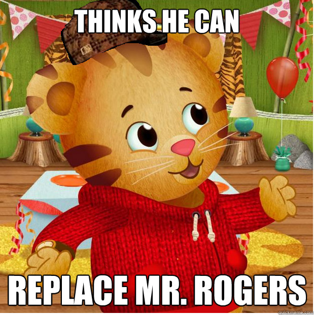 thinks he can replace mr rogers - daniel tiger