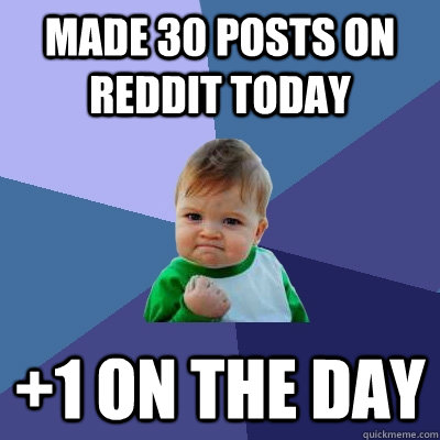made 30 posts on reddit today 1 on the day - Success Kid