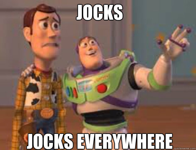jocks jocks everywhere  - everywhere