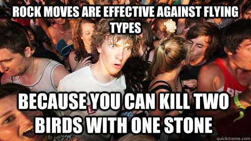rock moves are effective against flying types because you ca - Sudden Clarity Clarence