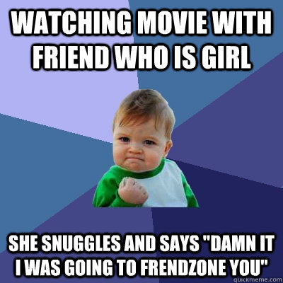 watching movie with friend who is girl she snuggles and says - Success Kid
