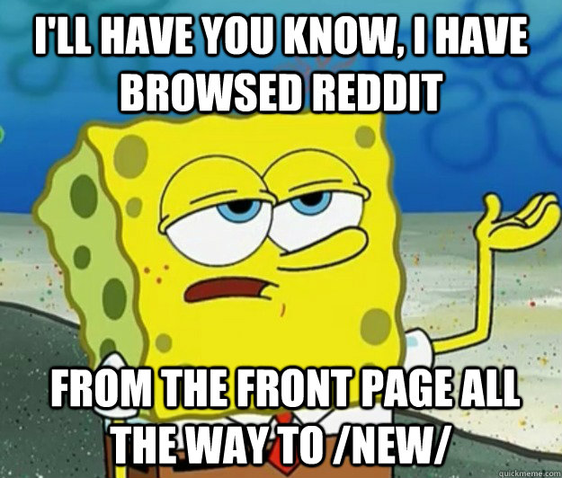 ill have you know i have browsed reddit from the front pa - Tough Spongebob
