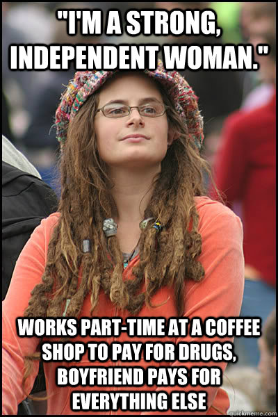 im a strong independent woman works parttime at a coff - College Liberal
