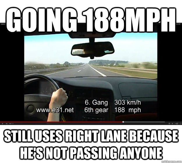 going 188mph still uses right lane because hes not passing  - Good Guy Autobahn Driver
