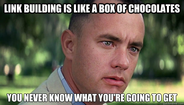 link building is like a box of chocolates you never know wha - Offensive Forrest Gump