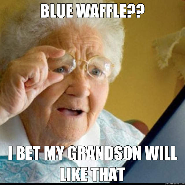 BLUE WAFFLE?? I BET MY GRANDSON WILL LIKE THAT - Nooooo!!!!!! grandma