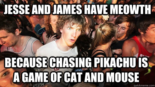 jesse and james have meowth because chasing pikachu is a gam - Sudden Clarity Clarence