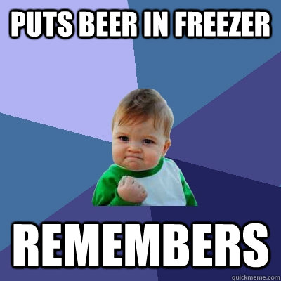 puts beer in freezer remembers - Success Kid