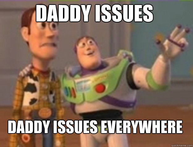 daddy issues daddy issues everywhere - buzz lightyear