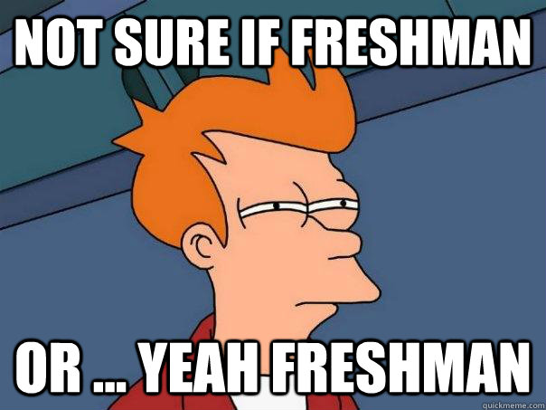 not sure if freshman or yeah freshman - Futurama Fry