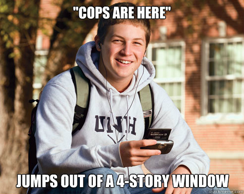 cops are here jumps out of a 4story window  - College Freshman